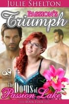 Passion's Triumph - The Doms of Passion Lake ebook by Julie Shelton