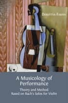A Musicology of Performance ebook by Dorottya Fabian