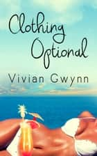 Clothing Optional ebook by Vivian Gwynn