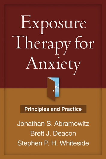 Exposure Therapy for Anxiety - Principles and Practice ebook by Jonathan S. Abramowitz, PhD,Brett J. Deacon, PhD,Stephen P. H. Whiteside, PhD, ABPP