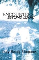 ENCOUNTERS: BEYOND LOGIC ebook by Judy Hardy Simmons