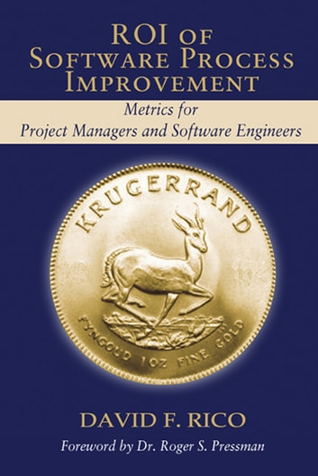 ROI of Software Process Improvement - Metrics for Project Managers and Software Engineers ebook by David Rico