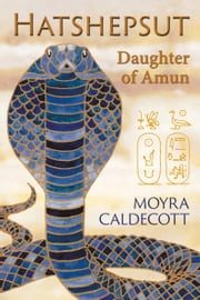 Hatshepsut: Daughter of Amun ebook by Moyra Caldecott