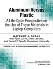 Aluminum Versus Plastic - A Life-Cycle Perspective on the Use of These Materials in Laptop Computers ebook by Matthew Drake