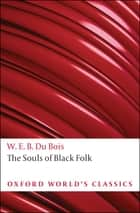 The Souls of Black Folk ebook by W. E. B. Du Bois, Brent Hayes Edwards