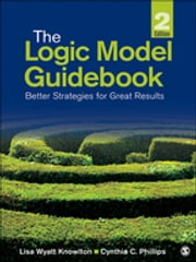 The Logic Model Guidebook - Better Strategies for Great Results ebook by Cynthia C. Phillips,Dr. Lisa Wyatt Knowlton