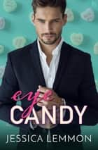 Eye Candy ebook by Jessica Lemmon