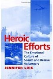 Heroic Efforts - The Emotional Culture of Search and Rescue Volunteers ebook by Jennifer Lois
