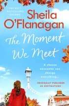 The Moment We Meet - Stories of love, hope and chance encounters by the No. 1 bestselling author ebook by