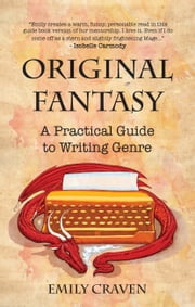 The Original Fantasy - A Practical Guide to Writing Genre ebook by Emily Craven