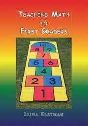 Teaching Math to First Graders ebook by Irina Kleyman