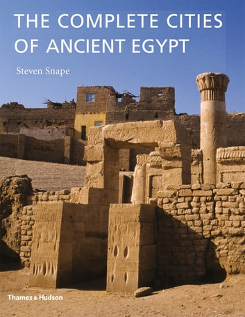 The Complete Cities of Ancient Egypt ebook by Steven Snape