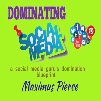 Dominating Social Media - a social media guru's domination blueprint audiobook by Maximus Pierce