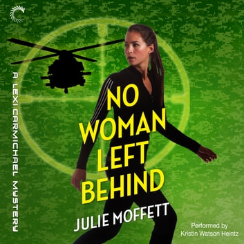 No Woman Left Behind - A Lexi Carmichael Mystery, Book Six audiobook by Julie Moffett