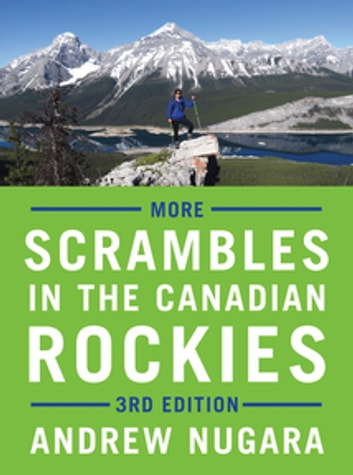 More Scrambles in the Canadian Rockies - 3rd Edition ebook by Andrew J. Nugara