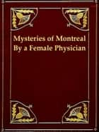 The Mysteries of Montreal, Being Recollections of a Female Physician ebook by Charlotte Fuhrer