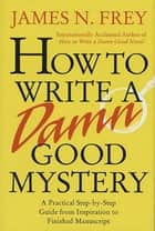 How to Write a Damn Good Mystery ebook by James N. Frey