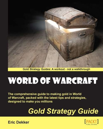 World of Warcraft Gold Strategy Guide ebook by Eric Dekker