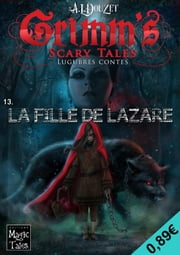 Grimm 's Scary Tales - 13 - La fille de Lazare: Final de la Saison 1 ebook by Anthony Luc DOUZET