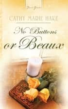 No Buttons Or Beaux ebook by Cathy Marie Hake