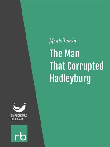 analyzing twains the man that corrupted hadleyburg Twain's story basically exposes the idea of the perfect small town for the fraud that it is once one sees past the mask, one can find the gossip, manipulation and falsehood among these supposedly upstanding communities.