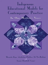 Indigenous Educational Models for Contemporary Practice - In Our Mother's Voice ebook by