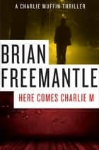Here Comes Charlie M ebook by Brian Freemantle