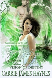 Whispers of a Legend, Part Three- Vision of Destiny ebook by Carrie James Haynes