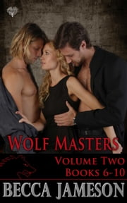 Wolf Masters Boxed Set Volume Two ebook by Becca Jameson