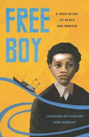 Free Boy - A True Story of Slave and Master ebook by Lorraine McConaghy,Judith M. Bentley