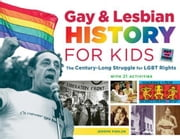 Gay & Lesbian History for Kids: The Century-Long Struggle for LGBT Rights, with 21 Activities ebook by Pohlen, Jerome