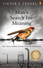 Man's Search For Meaning - The classic tribute to hope from the Holocaust ebook by