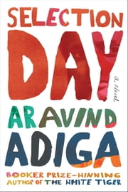 Selection Day - A Novel ebook by Aravind Adiga