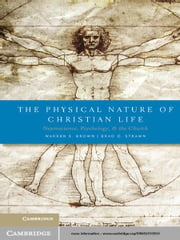 The Physical Nature of Christian Life - Neuroscience, Psychology, and the Church ebook by Warren S. Brown,Brad D. Strawn
