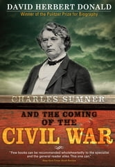 Charles Sumner and the Coming of the Civil War ebook by David Donald