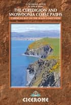 The Ceredigion and Snowdonia Coast Paths - The Wales Coast Path from Porthmadog to St Dogmaels ebook by John B Jones