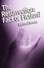 Resurrection: Fact or Fiction? ebook by Richard Bewes
