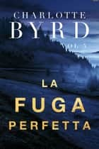La Fuga Perfetta ebook by Charlotte Byrd