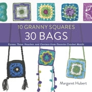 10 Granny Squares 30 Bags - Purses, totes, pouches, and carriers from favorite crochet motifs ebook by Margaret Hubert