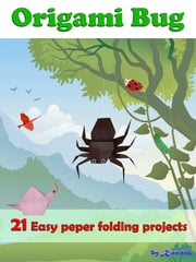 Easy Origami Bug: Paper Folding Bug 21 Projects Easy To Do ebook by Kasittik