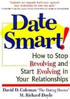 Date Smart! - How to Stop Revolving and Start Evolving in Your Relationships ebook by David D. Coleman, Richard Doyle