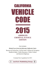 2015 California Vehicle Code Abridged ebook by LawTech Publishing Group