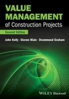 Value Management of Construction Projects ebook by John Kelly, Steven Male, Drummond Graham