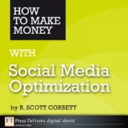 How to Make Money with Social Media Optimization ebook by R. Scott Corbett