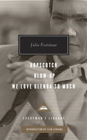 Hopscotch, Blow-Up, We Love Glenda So Much ebook by Julio Cortazar,Ilan Stavans
