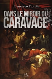 Dans le miroir du caravage ebook by francesco fioretti for Le miroir du diable