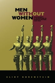 Men without Women - Masculinity and Revolution in Russian Fiction, 1917–1929 ebook by Eliot Borenstein