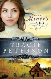 Miner's Lady, The (Land of Shining Water) ebook by Tracie Peterson