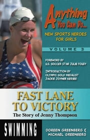 Fast Lane to Victory:  The Story of Jenny Thompson ebook by Greenberg, Doreen