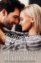 The Billionaire's Kiss ebook by Christina Tetreault